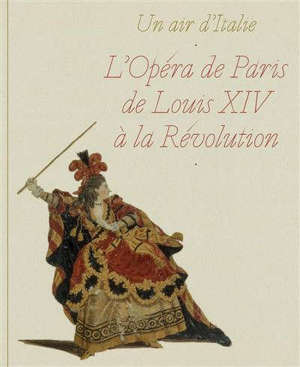 Un air d'Italie : l'Opéra de Paris de Louis XIV à la Révolution