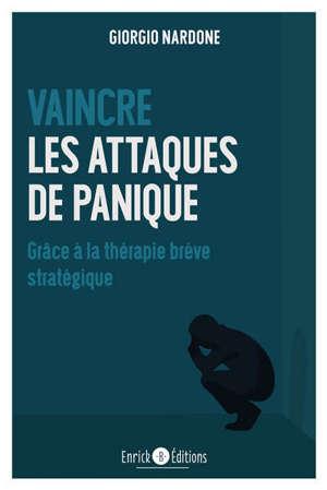 Vaincre les attaques de panique : grâce à la thérapie brève stratégique