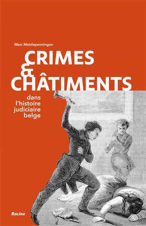Crimes & châtiments dans l'histoire judiciaire belge
