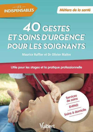 40 gestes et soins d'urgence pour les soignants : services de soins, EHPAD, soins à domicile