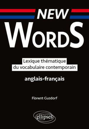New words : lexique thématique du vocabulaire contemporain anglais-français