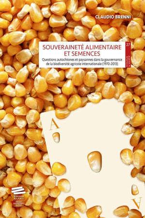 Souveraineté alimentaire et semences : questions autochtones et paysannes dans la gouvernance de la biodiversité agricole internationale (1970-2013)