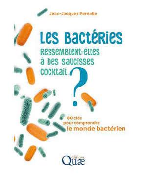 Les bactéries ressemblent-elles à des saucisses cocktail ? : 80 clés pour comprendre le monde bactérien