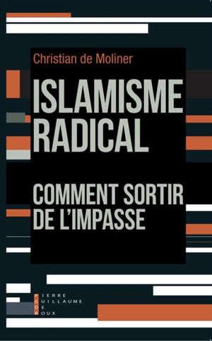 Islamisme radical : comment sortir de l'impasse
