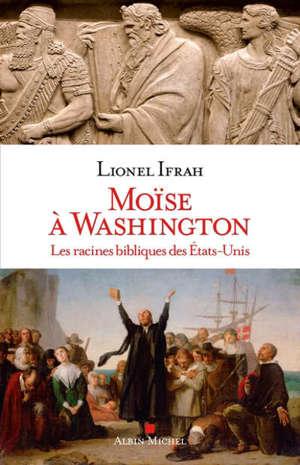 Moïse à Washington : les racines bibliques des Etats-Unis