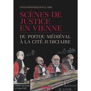 Scènes de justice en Vienne : du Poitou médiéval à la Cité judiciaire