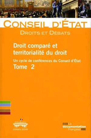 Droit comparé et territorialité du droit : un cycle de conférences du Conseil d'Etat. Volume 2