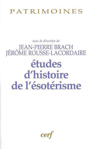 Etudes d'histoire de l'ésotérisme : mélanges offerts à Jean-Pierre Lauran pour son soixante-dixième anniversaire