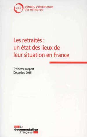 Les retraités : un état des lieux de leur situation en France : treizième rapport, décembre 2015