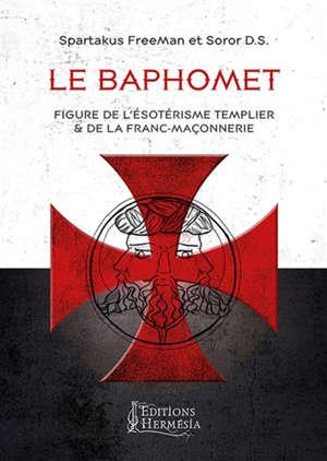 Le Baphomet : figure de l'ésotérisme templier & de la franc-maçonnerie