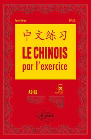 Le chinois par l'exercice : A2-B2