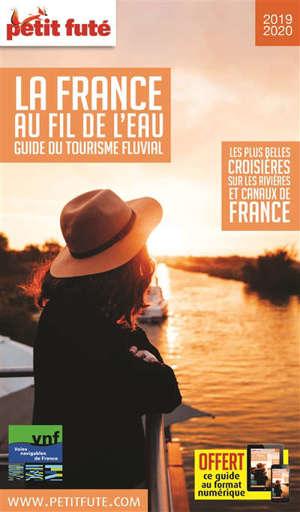 La France au fil de l'eau, guide du tourisme fluvial : les plus belles croisières sur les rivières et canaux de France : 2019-2020