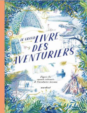 Le grand livre des aventuriers : d'après les carnets retrouvés de l'aventurier inconnu
