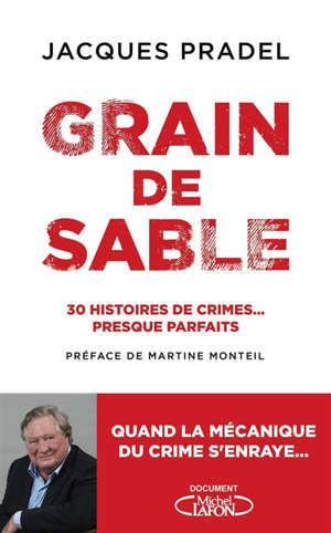 Grain de sable : 30 histoires de crimes... presque parfaits