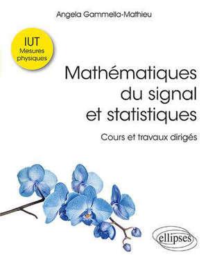 Mathématiques du signal et statistiques : cours et travaux dirigés : IUT mesures physiques