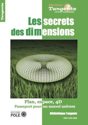 Les secrets des dimensions : plan, espace, 4D : passeport pour un nouvel univers