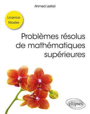 Problèmes résolus de mathématiques supérieures : licence, master