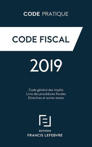 Code fiscal : code général des impôts, livre des procédures fiscales, directives et autres textes : 2019