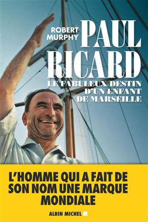 Paul Ricard : le fabuleux destin d'un enfant de Marseille