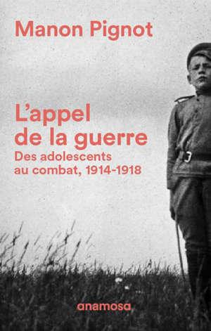 L'appel de la guerre : des adolescents au combat, 1914-1918