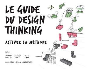 Le guide du design thinking : activez la méthode