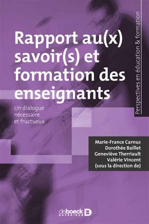 Rapport au(x) savoir(s) et formation des enseignants : un dialogue nécessaire et fructueux