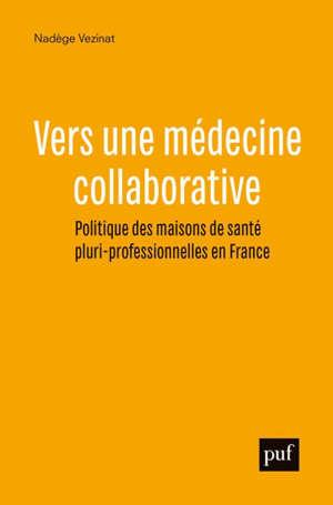 Vers une médecine collaborative : politique des maisons de santé pluri-professionnelles en France