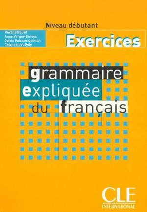 Grammaire expliquée du français : exercices, niveau débutant