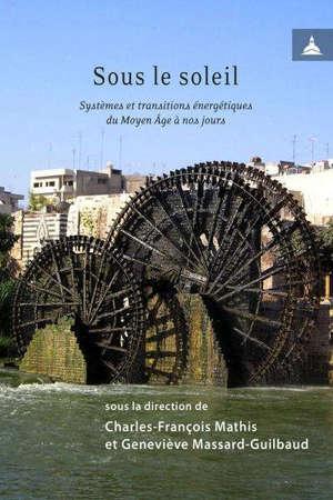 Sous le soleil : systèmes et transitions énergétiques du Moyen Age à nos jours