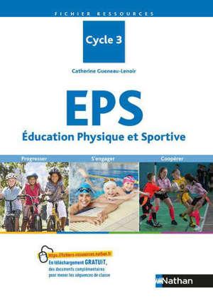 EPS, éducation physique et sportive : cycle 3 : progresser, s'engager, coopérer