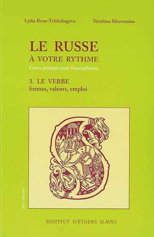 Le russe à votre rythme : cours pratique pour francophones. Volume 3, Le verbe : formes, valeurs, emploi