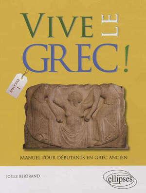 Vive le grec ! : manuel pour débutants en grec ancien. Volume 1