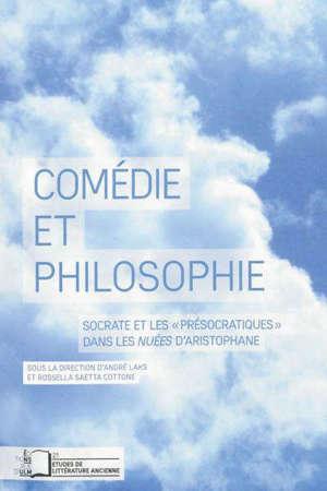 Comédie et philosophie : Socrate et les présocratiques dans les Nuées d'Aristophane