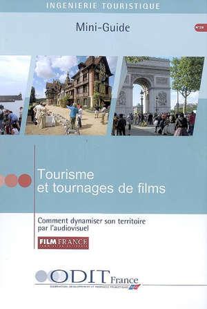 Tourisme et tournages de films : comment dynamiser son territoire par l'audiovisuel : mini-guide