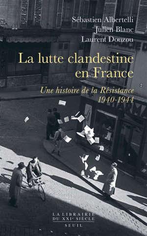 La lutte clandestine en France : une histoire de la Résistance, 1940-1944