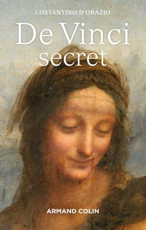 De Vinci secret : les énigmes cachées dans ses chefs-d'oeuvre