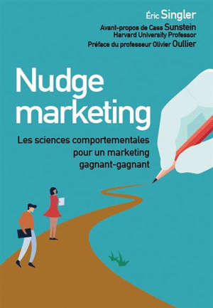 Nudge marketing : les sciences comportementales pour un marketing gagnant-gagnant
