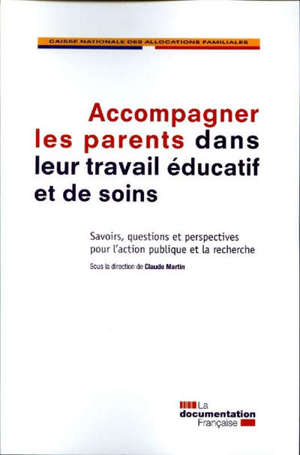 Accompagner les parents dans leur travail éducatif et de soins : savoirs, questions et perspectives pour l'action publique et la recherche