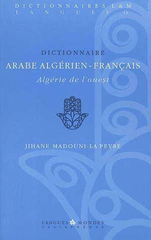 Dictionnaire arabe algérien-français : Algérie de l'Ouest