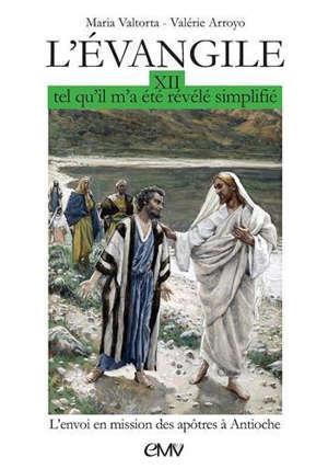 L'Evangile tel qu'il m'a été révélé, simplifié. Volume 12, Envoi en mission des apôtres à Antioche