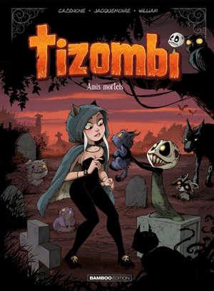 Tizombi. Volume 3, Amis mortels