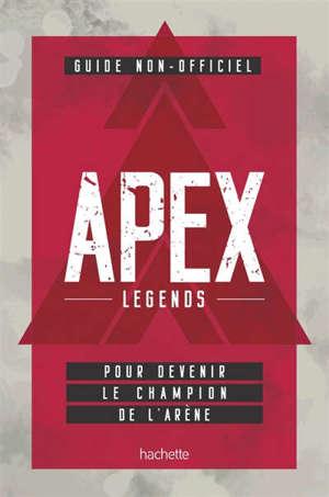 Apex Legends : guide non-officiel pour devenir le champion de l'arène