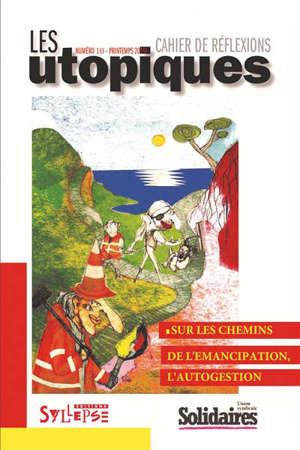 Utopiques (Les) : cahier de réflexions. n° 10, Sur les chemins de l'émancipation, l'autogestion