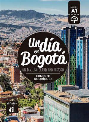 Un dia en Bogota : un dia, una ciudad, una historia : nivel A1