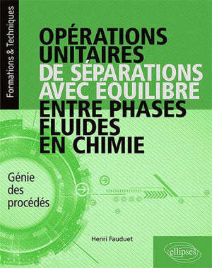 Opérations unitaires de séparations avec équilibre entre phases fluides en chimie : génie des procédés