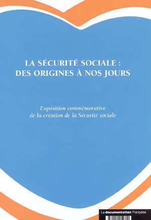 La Sécurité sociale, des origines à nos jours : exposition commémorative de la création de la Sécurité sociale