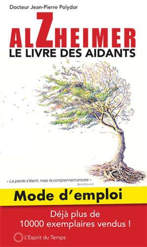 Alzheimer : le livre des aidants : mode d'emploi