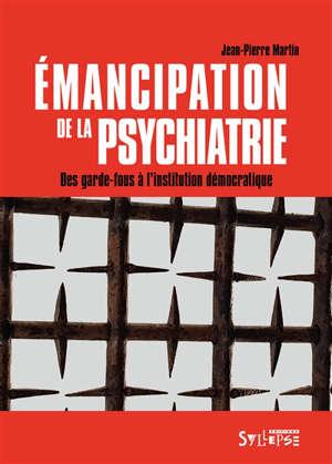 Emancipation de la psychiatrie : des garde-fous à l'institution démocratique