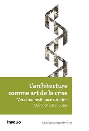 L'architecture comme art de la crise : vers une résilience urbaine
