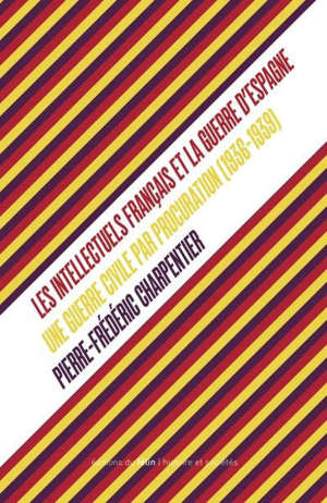 Une guerre civile par procuration : les intellectuels français et la guerre d'Espagne (1936-1939)